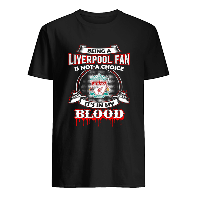 Being A Liverpool Fan Is Not A Choice It's In My Blood  Classic Men's T-shirt
