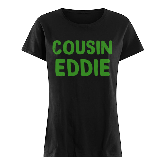Cousin Eddie Christmas Vacation Movie  Classic Women's T-shirt
