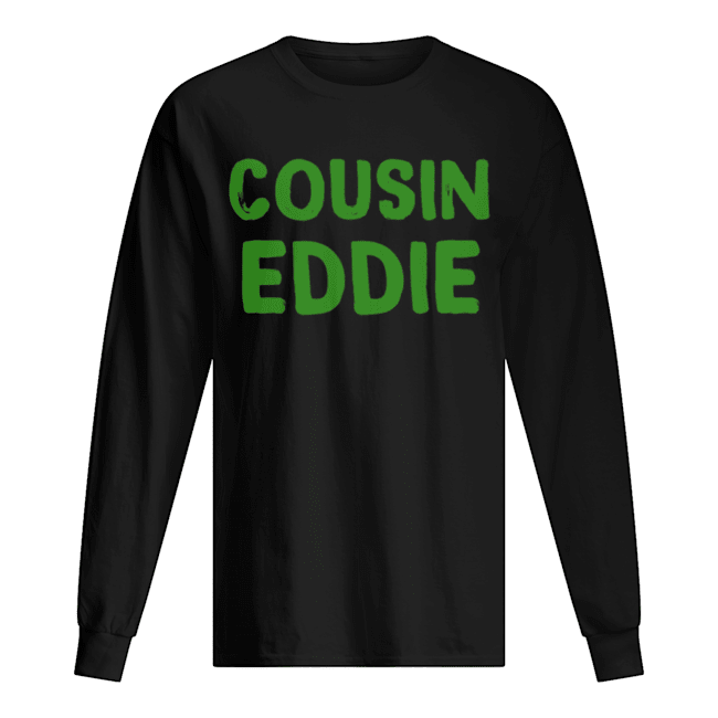 Cousin Eddie Christmas Vacation Movie  Long Sleeved T-shirt