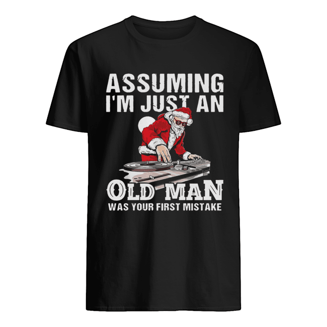 DJ Santa assuming I'm just an old man was your first mistake  Classic Men's T-shirt