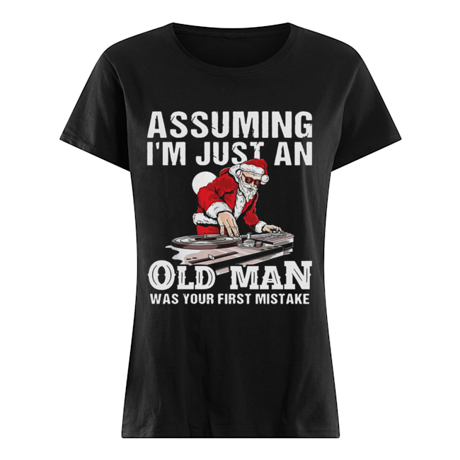 DJ Santa assuming I'm just an old man was your first mistake  Classic Women's T-shirt
