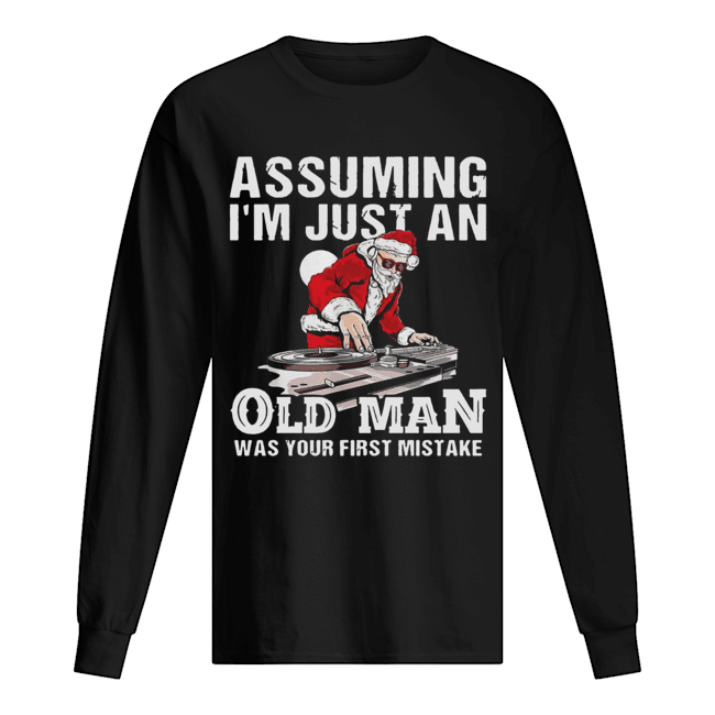 DJ Santa assuming I'm just an old man was your first mistake  Long Sleeved T-shirt
