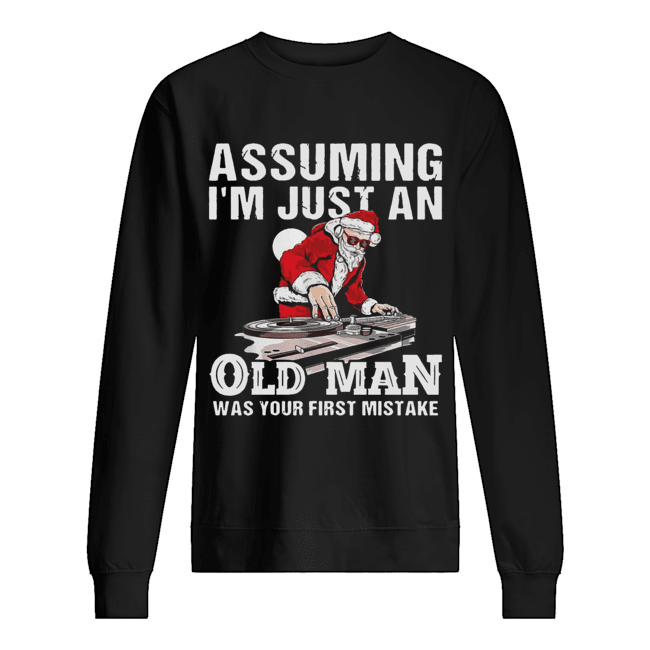DJ Santa assuming I'm just an old man was your first mistake  Unisex Sweatshirt