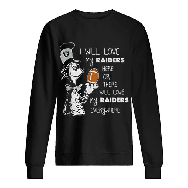 Dr Seuss I will love my Oakland Raiders here or there everywhere  Unisex Sweatshirt