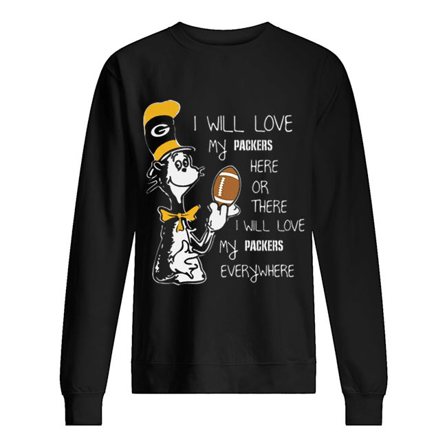 Dr Seuss i will love my Green Bay Packers here there everywhere  Unisex Sweatshirt