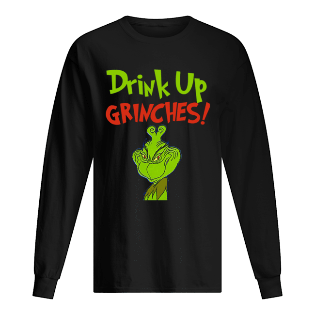 Drink Up Grinches Funny How The Grinch Stole Christmas  Long Sleeved T-shirt