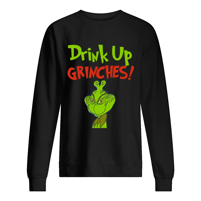 Drink Up Grinches Funny How The Grinch Stole Christmas  Unisex Sweatshirt