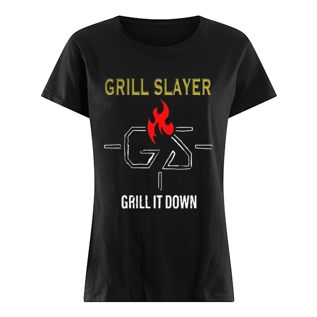 Grilling JR Grill Slayer Grill It Down  Classic Women's T-shirt