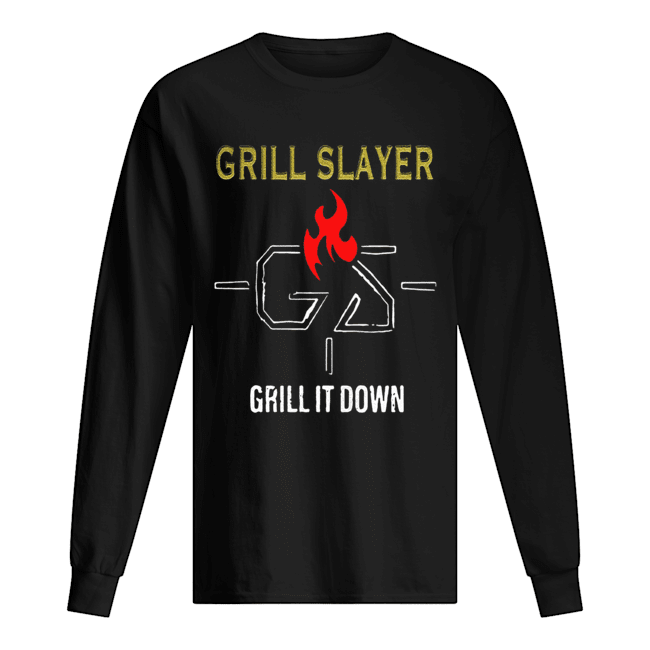 Grilling JR Grill Slayer Grill It Down  Long Sleeved T-shirt