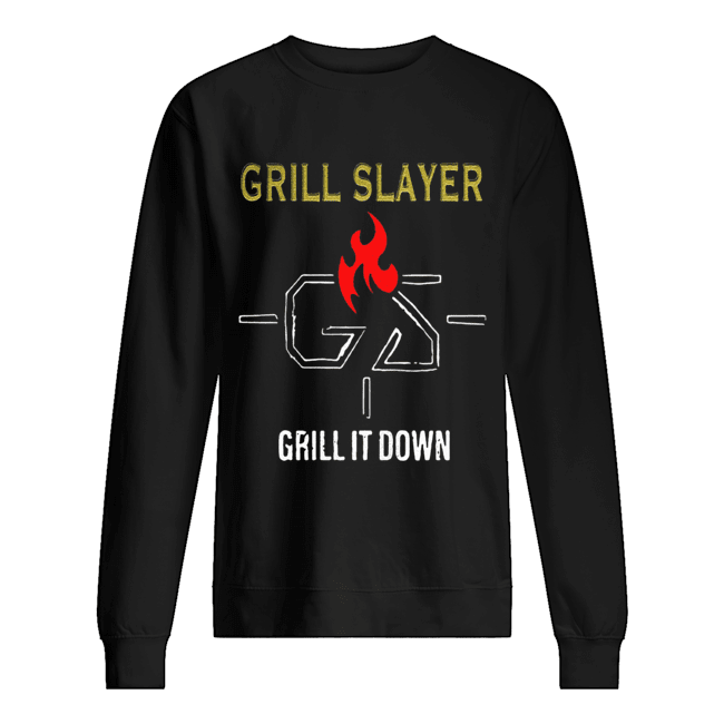 Grilling JR Grill Slayer Grill It Down  Unisex Sweatshirt
