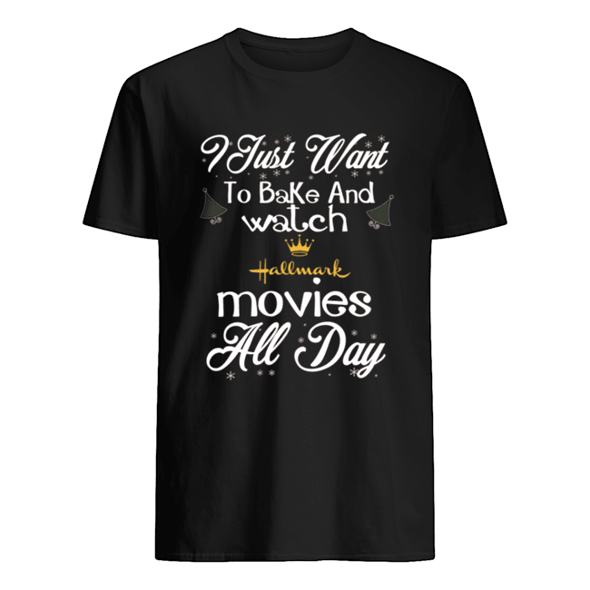 I Just Want To Bake And Watch Hallmark Movies All Day Christmas  Classic Men's T-shirt