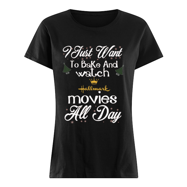 I Just Want To Bake And Watch Hallmark Movies All Day Christmas  Classic Women's T-shirt