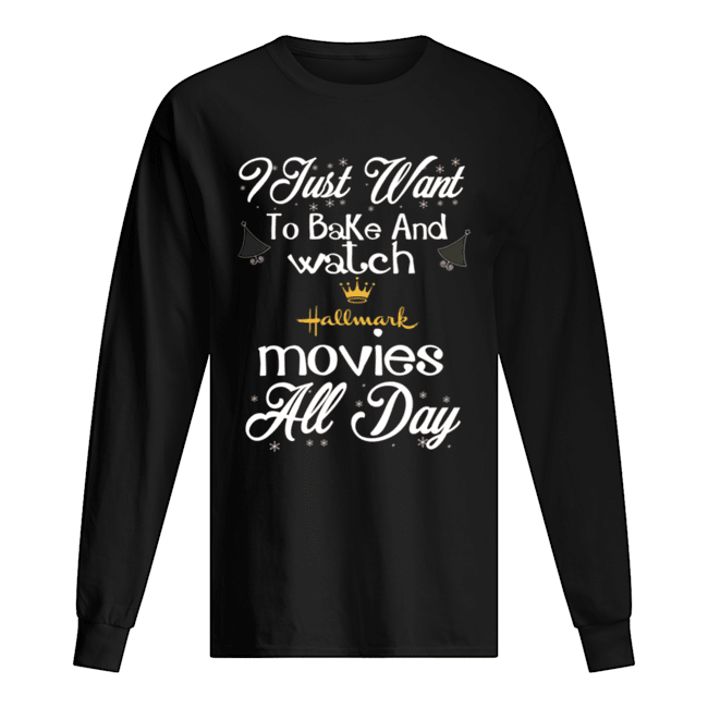 I Just Want To Bake And Watch Hallmark Movies All Day Christmas  Long Sleeved T-shirt