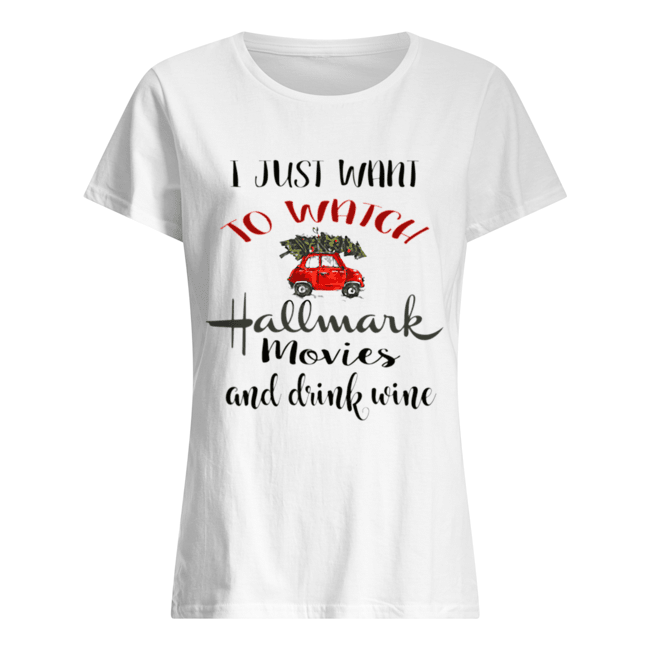 I Just Want To Watch Hallmark Christmas Movies And Drink Wine  Classic Women's T-shirt