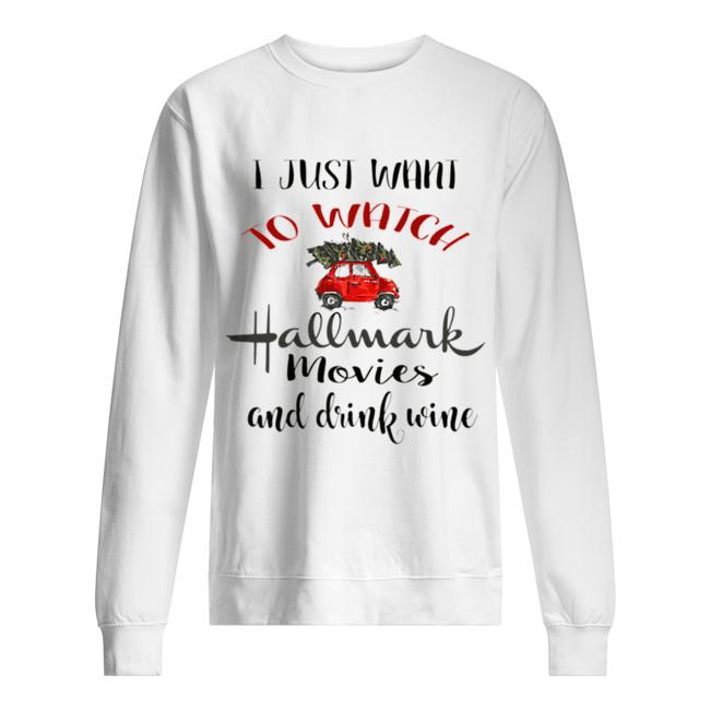 I Just Want To Watch Hallmark Christmas Movies And Drink Wine  Unisex Sweatshirt