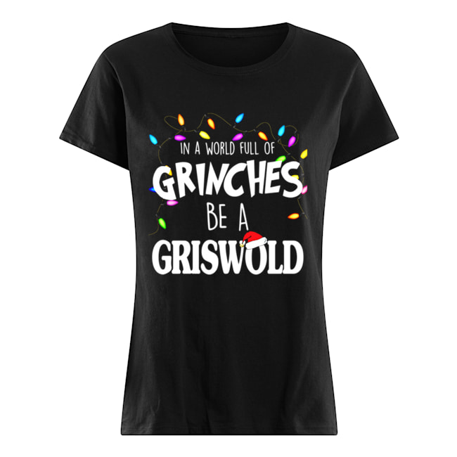 In A World Full Of Grinches Be A Griswold Christmas Vacation  Classic Women's T-shirt