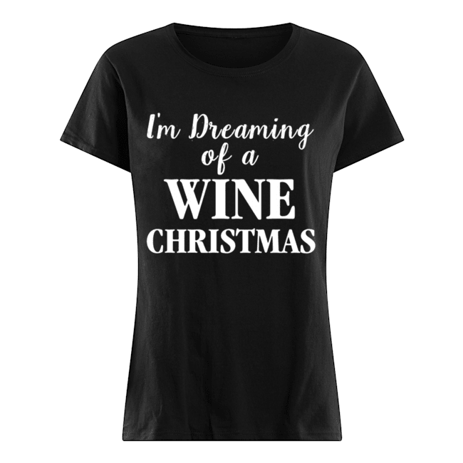 I'm Dreaming Of A Wine Christmas  Classic Women's T-shirt