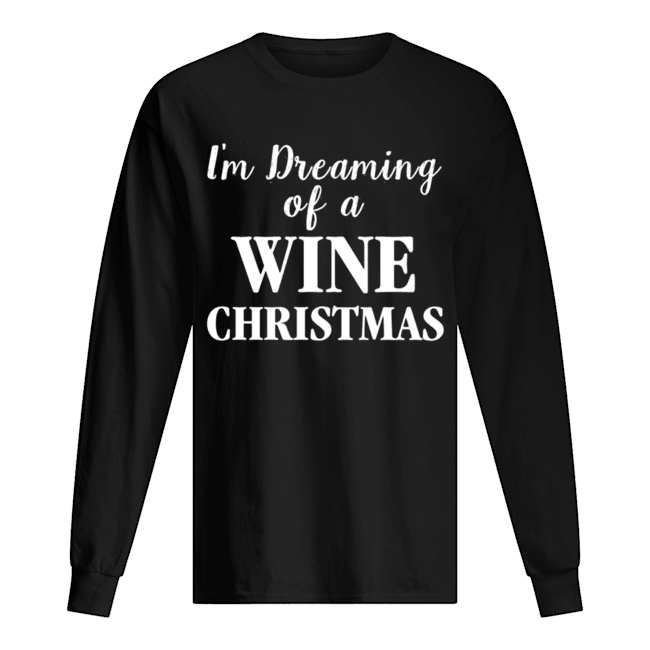 I'm Dreaming Of A Wine Christmas  Long Sleeved T-shirt