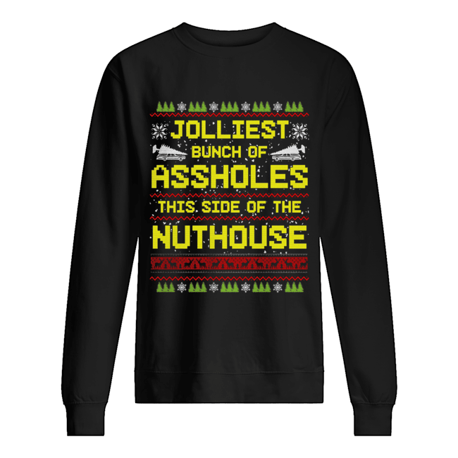 Jolliest Bunch Of Assholes This Side Of The Nuthouse Ugly Christmas  Unisex Sweatshirt