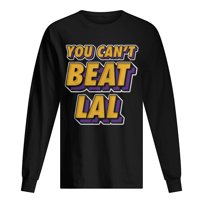 Los Angeles Lakers You Can't Beat Lal  Long Sleeved T-shirt