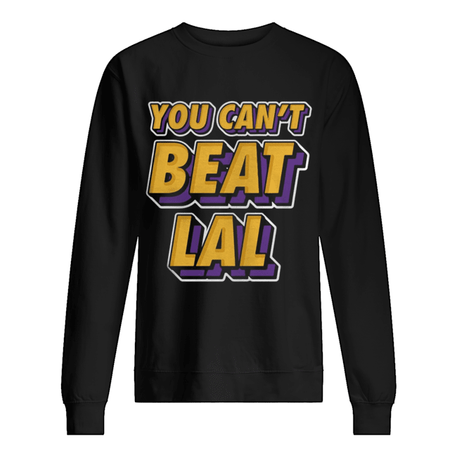Los Angeles Lakers You Can't Beat Lal  Unisex Sweatshirt