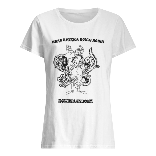 Rowdy Hand Co Make America Rowdy Again  Classic Women's T-shirt