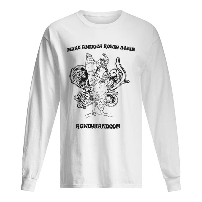 Rowdy Hand Co Make America Rowdy Again  Long Sleeved T-shirt