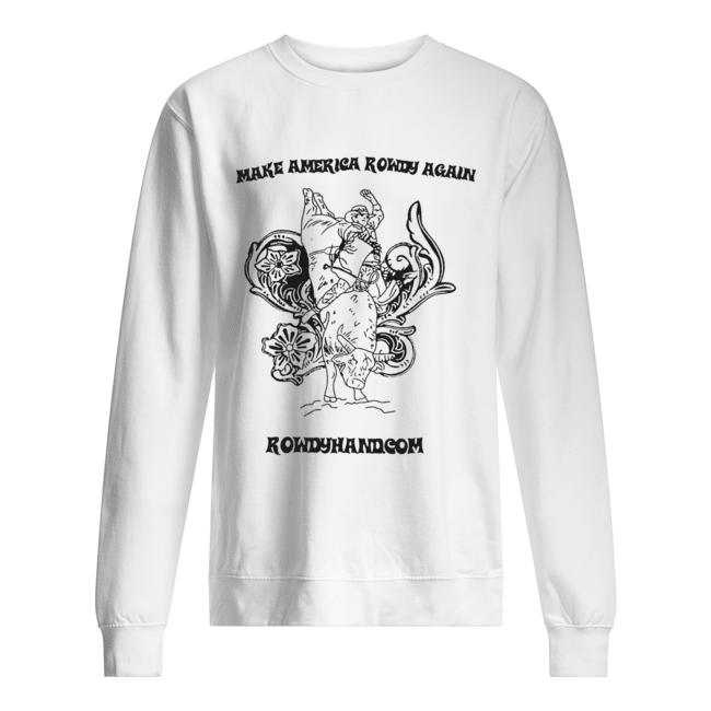 Rowdy Hand Co Make America Rowdy Again  Unisex Sweatshirt