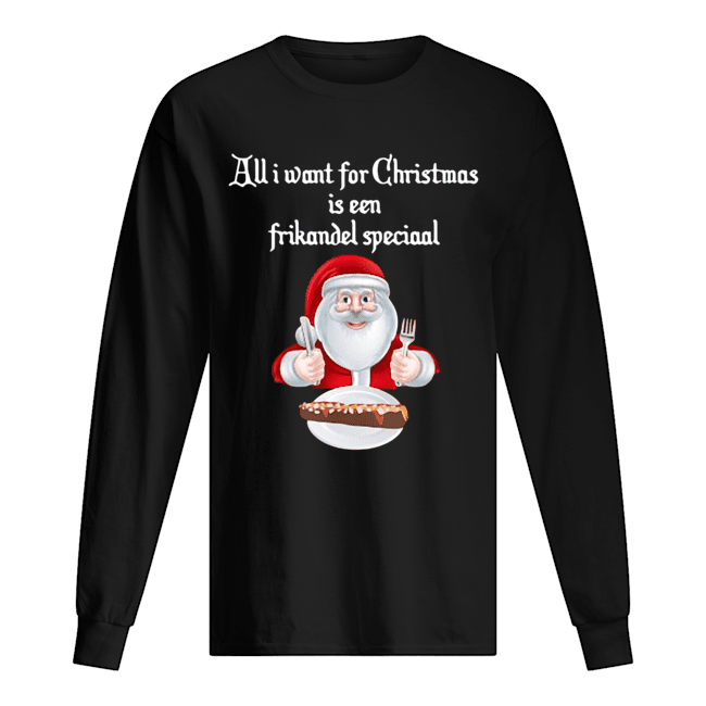 Santa Claus all I want for Christmas is een frikandel speciaal Christmas  Long Sleeved T-shirt