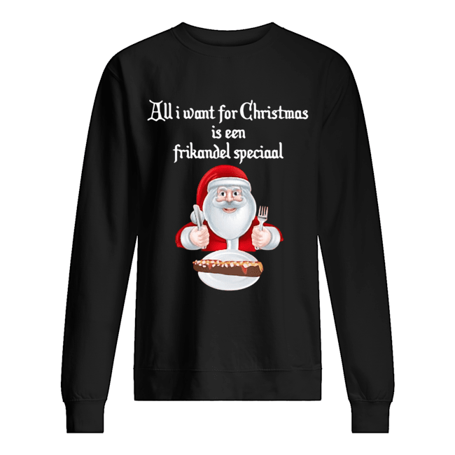 Santa Claus all I want for Christmas is een frikandel speciaal Christmas  Unisex Sweatshirt