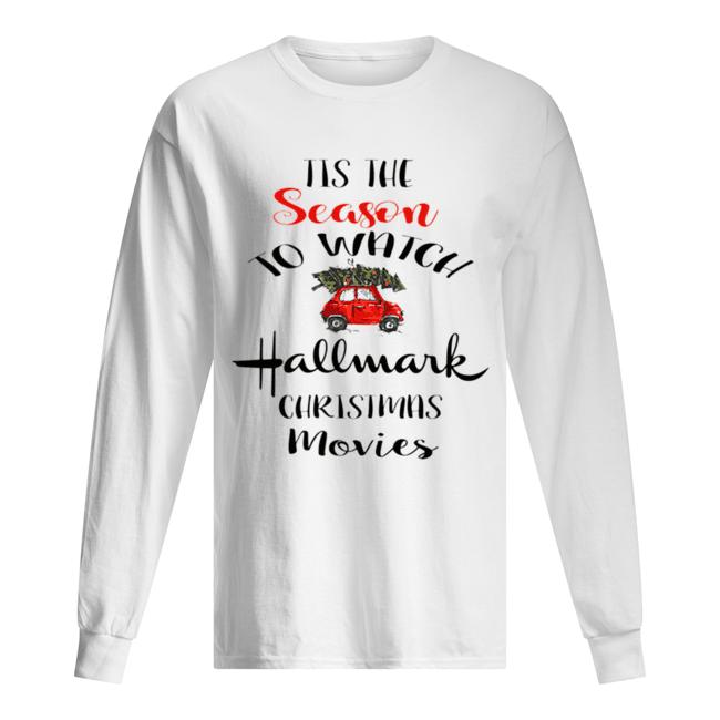 Tis The Season To Watch Hallmark Christmas Movies  Long Sleeved T-shirt