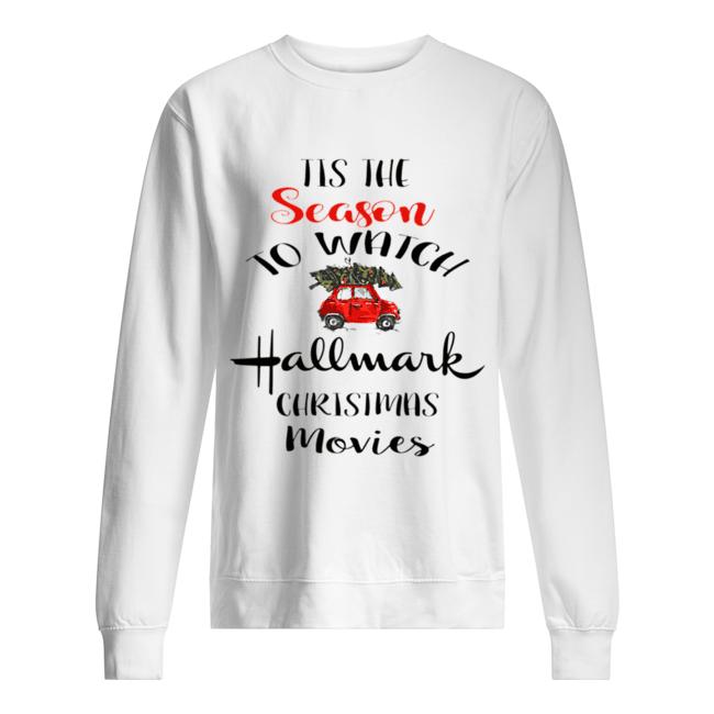 Tis The Season To Watch Hallmark Christmas Movies  Unisex Sweatshirt