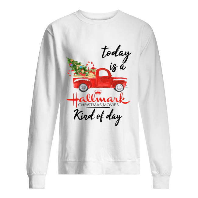 Today is A Hallmark Christmas Movies Kind of Day  Unisex Sweatshirt