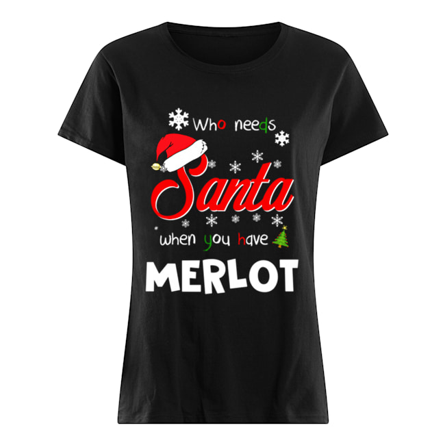 Who Needs Santa When You Have Merlot Christmas Funny Party  Classic Women's T-shirt