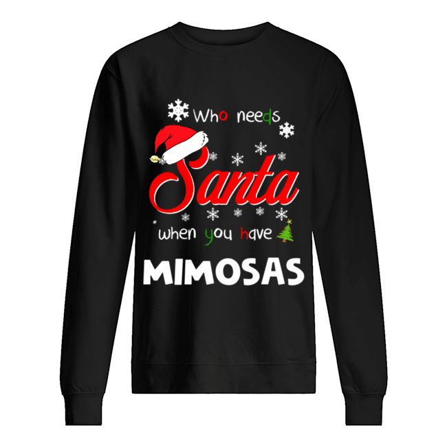 Who Needs Santa When You Have Mimosas Christmas Funny Party  Unisex Sweatshirt