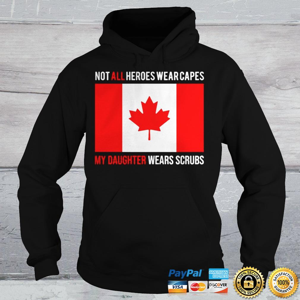 Canada flag not all heroes wear capes my daughter wears scrubs shirt Hoodie