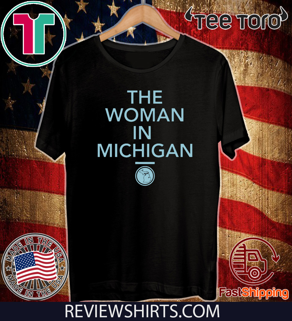 Gretchen Whitmer The Woman In Michigan Official T Shirt Hoodie Sweatshirt And Long Sleeve