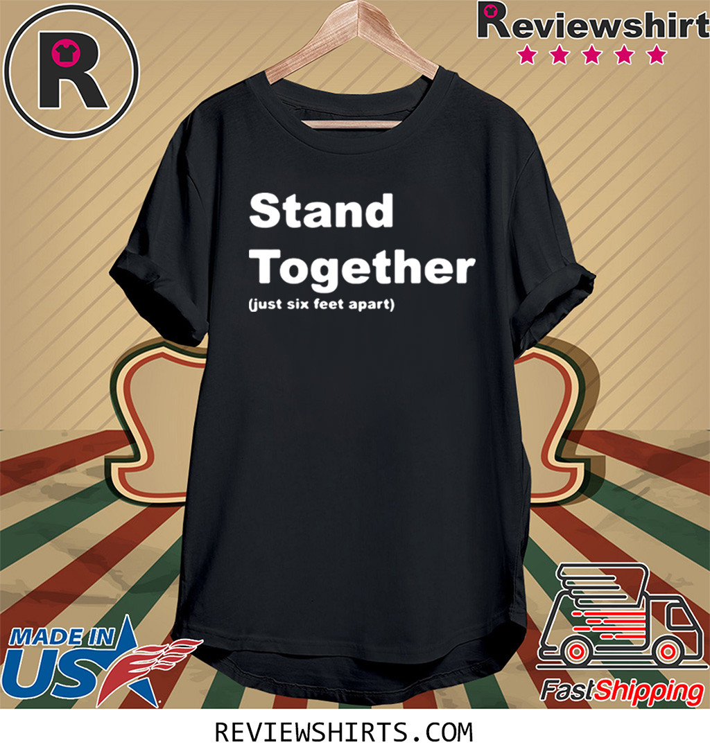 Stand Together Just Six Feet Apart T-Shirt, Hoodie