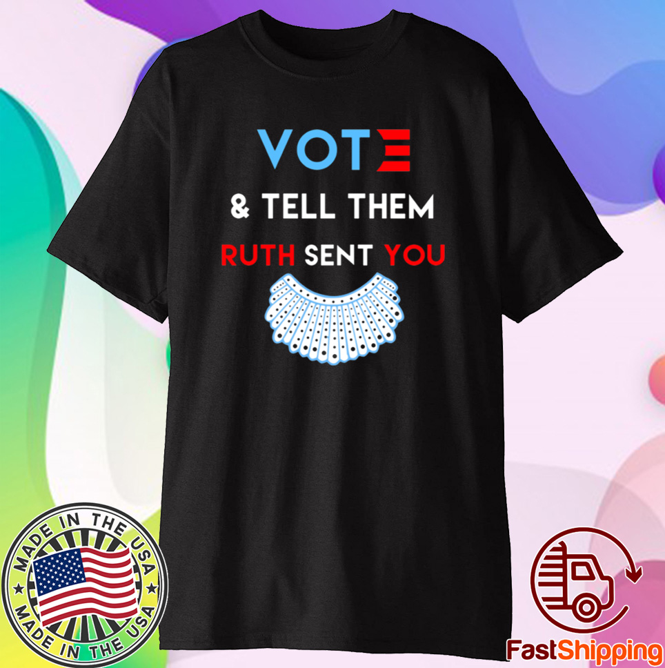 Vote And Tell Them Ruth Sent You Shirt