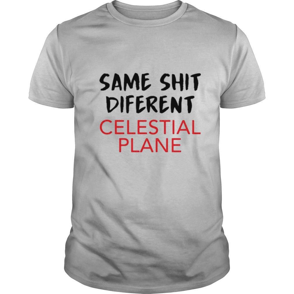 Same shit different celestial plane shirt