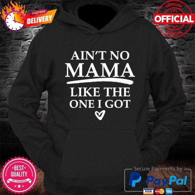 Ain't no mama like the one I got s Hoodie