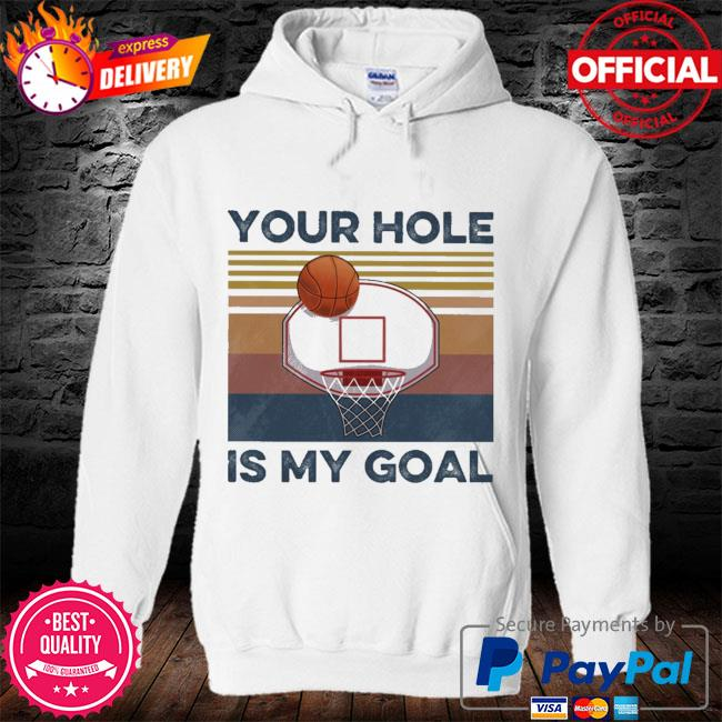 Basketball Your hole Is my Goal vintage s hoodie