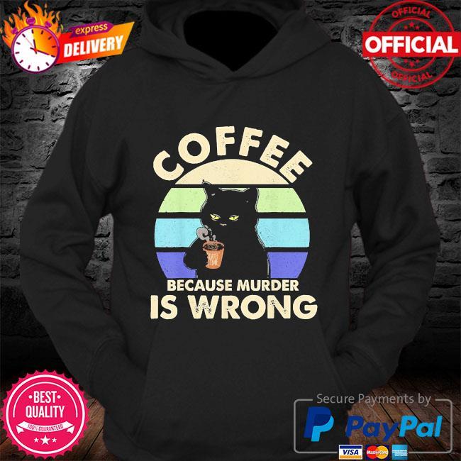 Black Cat Coffee because murder is wrong vintage s Hoodie