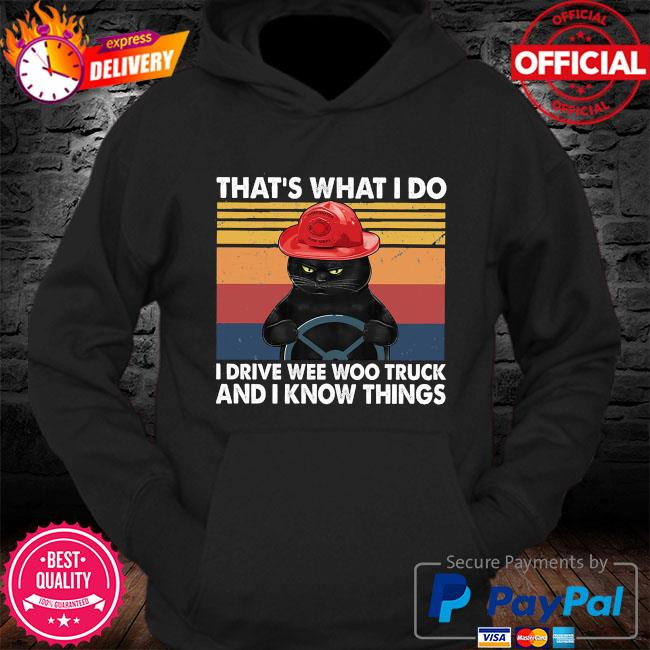 Black cat that's what I do I drive wee woo truck and I know things vintage s Hoodie