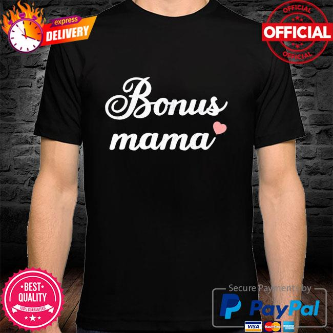 Bonus mama stepmom mothers day mom mother and mommy shirt