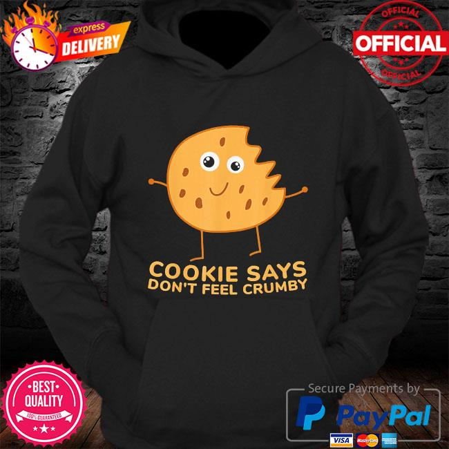 Chip the cookie says don't feel crumby s Hoodie