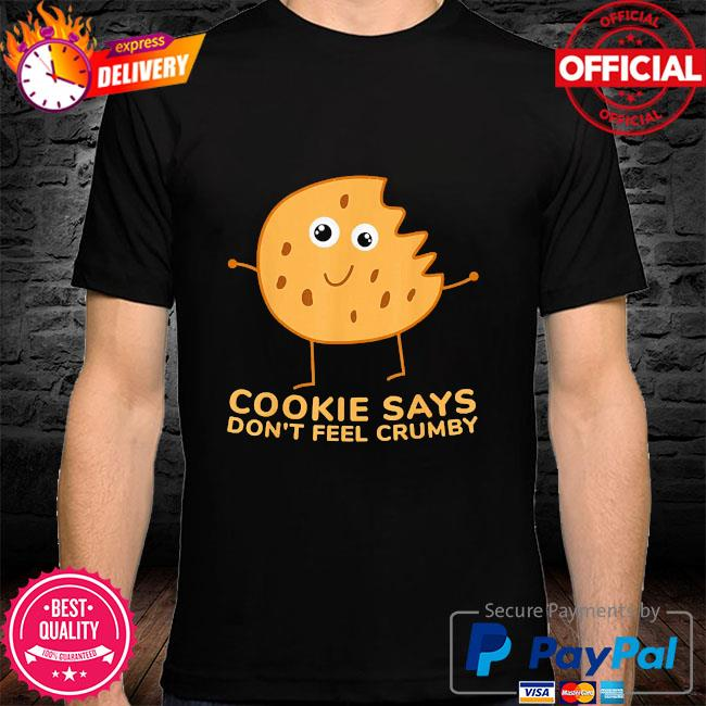 Chip the cookie says don't feel crumby shirt