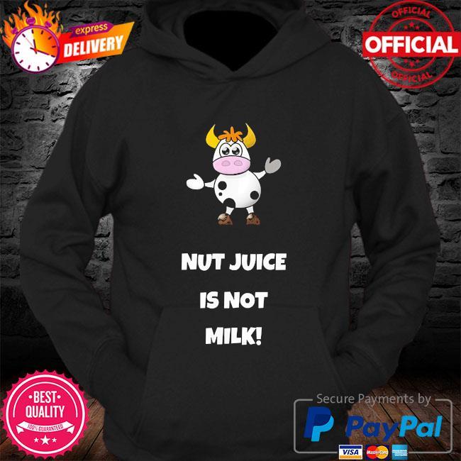 Cow nut juice is not milk s Hoodie
