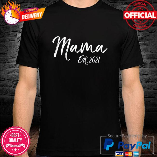 Cute first mother's day gift for new moms mama est 2021 shirt