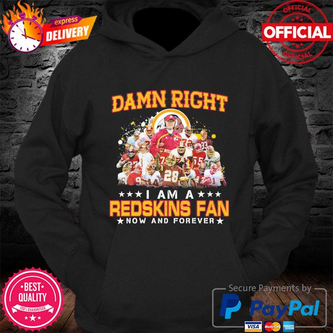 Damn right I am redskins fan now and forever s Hoodie
